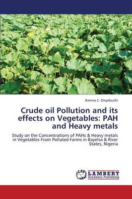 Crude Oil Pollution and Its Effects on Vegetables: Pah and Heavy Metals (Paperback)