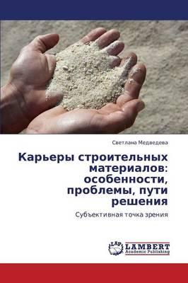 Kar'ery Stroitel'nykh Materialov: Osobennosti, Problemy, Puti Resheniya (Paperback)