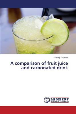 A Comparison of Fruit Juice and Carbonated Drink (Paperback)