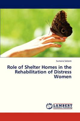 Role of Shelter Homes in the Rehabilitation of Distress Women (Paperback)