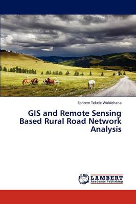 GIS and Remote Sensing Based Rural Road Network Analysis (Paperback)