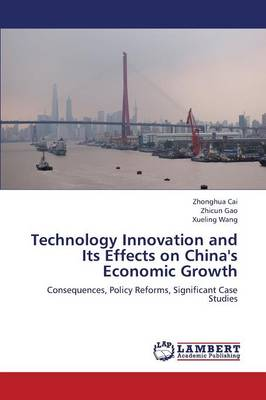 Technology Innovation and Its Effects on China's Economic Growth (Paperback)