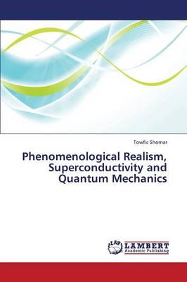 Phenomenological Realism, Superconductivity and Quantum Mechanics (Paperback)
