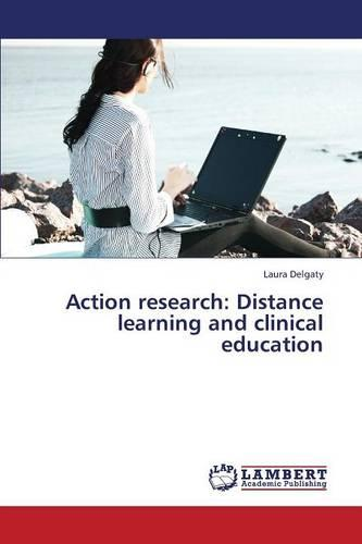 Action Research: Distance Learning and Clinical Education (Paperback)
