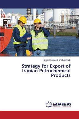 Strategy for Export of Iranian Petrochemical Products (Paperback)