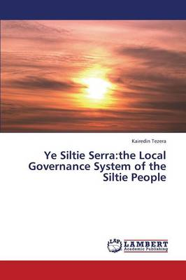 Ye Siltie Serra: The Local Governance System of the Siltie People (Paperback)