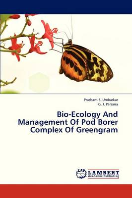 Bio-Ecology and Management of Pod Borer Complex of Greengram (Paperback)