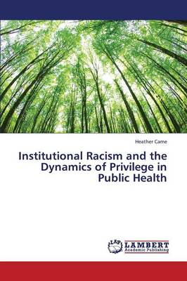 Institutional Racism and the Dynamics of Privilege in Public Health (Paperback)