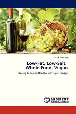 Low-Fat, Low-Salt, Whole-Food, Vegan (Paperback)