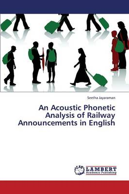 An Acoustic Phonetic Analysis of Railway Announcements in English (Paperback)