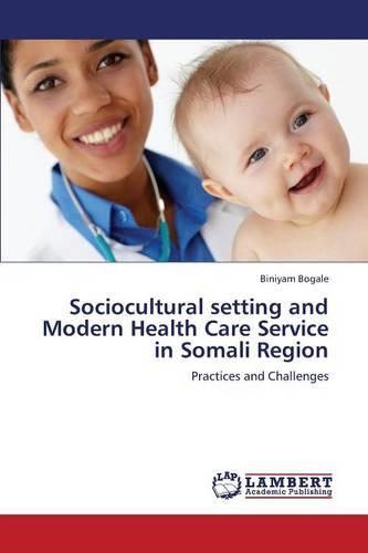 Sociocultural Setting and Modern Health Care Service in Somali Region (Paperback)