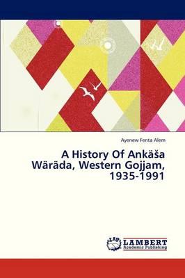 A History of Anka a Warada, Western Gojjam, 1935-1991 (Paperback)