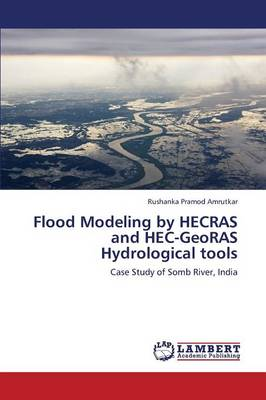 Flood Modeling by Hecras and Hec-Georas Hydrological Tools (Paperback)