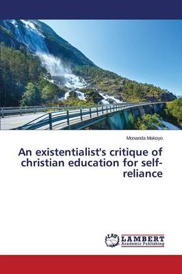 An Existentialist's Critique of Christian Education for Self-Reliance (Paperback)