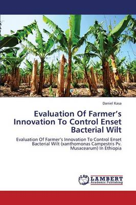 Evaluation of Farmer's Innovation to Control Enset Bacterial Wilt (Paperback)
