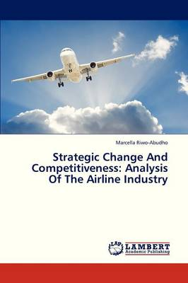 Strategic Change and Competitiveness: Analysis of the Airline Industry (Paperback)