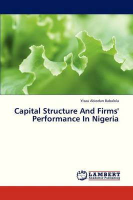 Capital Structure and Firms' Performance in Nigeria (Paperback)