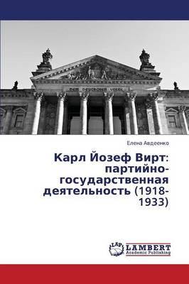 Karl Yozef Virt: Partiyno-Gosudarstvennaya Deyatel'nost' (1918-1933) (Paperback)