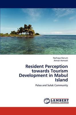 Resident Perception Towards Tourism Development in Mabul Island (Paperback)