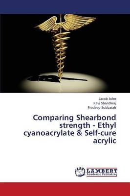 Comparing Shearbond Strength - Ethyl Cyanoacrylate & Self-Cure Acrylic (Paperback)