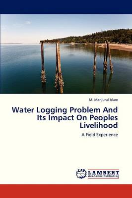 Water Logging Problem and Its Impact on Peoples Livelihood (Paperback)
