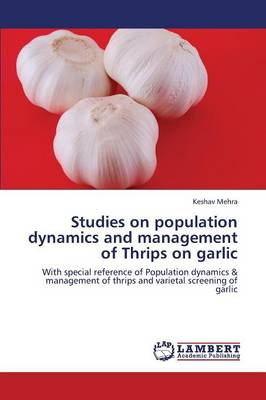Studies on Population Dynamics and Management of Thrips on Garlic (Paperback)