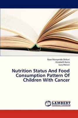 Nutrition Status and Food Consumption Pattern of Children with Cancer (Paperback)