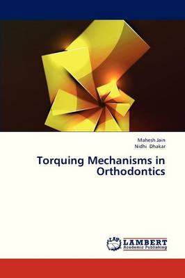 Torquing Mechanisms in Orthodontics (Paperback)