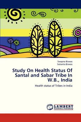 Study on Health Status of Santal and Sabar Tribe in W.B., India (Paperback)