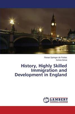 History, Highly Skilled Immigration and Development in England (Paperback)