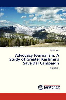 Advocacy Journalism: A Study of Greater Kashmir's Save Dal Campaign (Paperback)
