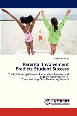 Parental Involvement Predicts Student Success (Paperback)