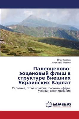 Paleotsenovo-Eotsenovyy Flish V Strukture Vneshnikh Ukrainskikh Karpat (Paperback)