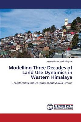 Modelling Three Decades of Land Use Dynamics in Western Himalaya (Paperback)
