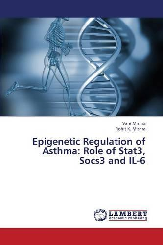 Epigenetic Regulation of Asthma: Role of Stat3, Socs3 and Il-6 (Paperback)