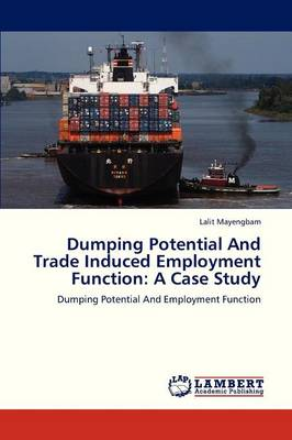 Dumping Potential and Trade Induced Employment Function: A Case Study (Paperback)