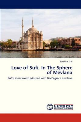 Love of Sufi, in the Sphere of Mevlana (Paperback)
