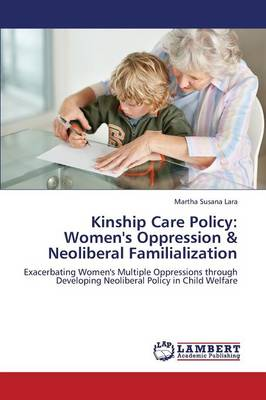 Kinship Care Policy: Women's Oppression & Neoliberal Familialization (Paperback)