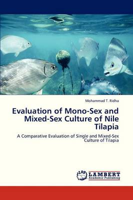 Evaluation of Mono-Sex and Mixed-Sex Culture of Nile Tilapia (Paperback)