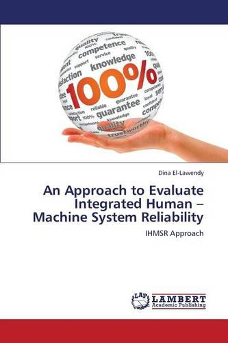 An Approach to Evaluate Integrated Human - Machine System Reliability (Paperback)