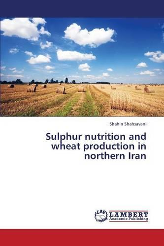 Sulphur Nutrition and Wheat Production in Northern Iran (Paperback)