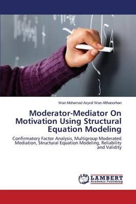 Moderator-Mediator on Motivation Using Structural Equation Modeling (Paperback)