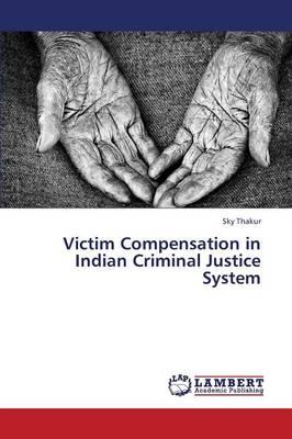 Victim Compensation in Indian Criminal Justice System (Paperback)