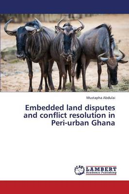 Embedded Land Disputes and Conflict Resolution in Peri-Urban Ghana (Paperback)