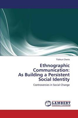 Ethnographic Communication: As Building a Persistent Social Identity (Paperback)