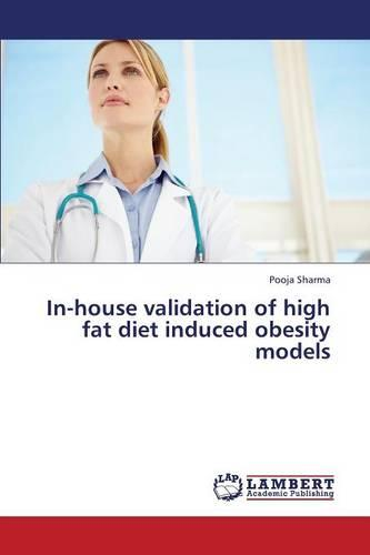 In-House Validation of High Fat Diet Induced Obesity Models (Paperback)