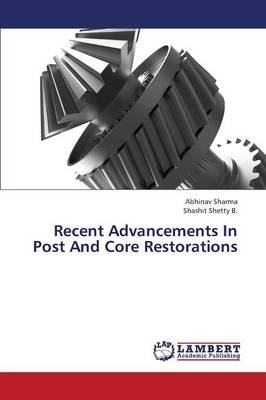 Recent Advancements in Post and Core Restorations (Paperback)