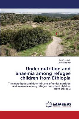 Under Nutrition and Anaemia Among Refugee Children from Ethiopia (Paperback)