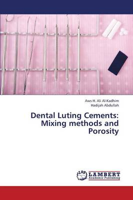 Dental Luting Cements: Mixing Methods and Porosity (Paperback)