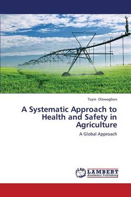 A Systematic Approach to Health and Safety in Agriculture (Paperback)